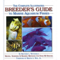 The Complete Illustrated Breeder's Guide to Marine Aquarium Fishes by Matthew L. Wittenrich, 9781890087715