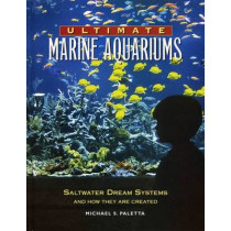 Ultimate Marine Aquariums: Saltwater Dream Systems and How They are Created by Michael S. Paletta, 9781890087746
