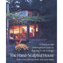 The Hand Sculpted House: A Practical and Philosophical Guide to Building a Cob Cottage by Ianto Evans, 9781890132347