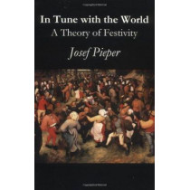 In Tune with the World: A Theory of Festivity by Josef Pieper, 9781890318338