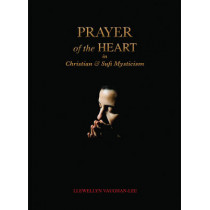 Prayer of the Heart in Christian and Sufi Mysticism by Llewellyn Vaughan-Lee, 9781890350352