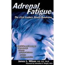 Adrenal Fatigue: The 21st Century Stress Syndrome by James L. Wilson, 9781890572150