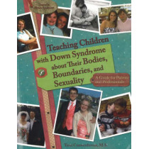 Teaching Children with Down Syndrome About Their Bodies, Boundaries & Sexuality: A Guide for Parents & Professionals by Terri Couwenhoven, 9781890627331