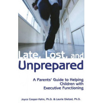 Late, Lost & Unprepared: A Parents' Guide to Helping Children with Executive Functioning by Joyce Cooper-Kahn, 9781890627843