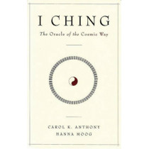 I Ching: The Oracle of the Cosmic Way by Carol K. Anthony, 9781890764043