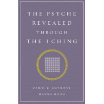 Psyche Revealed Through the I Ching by Carol K. Anthony, 9781890764067