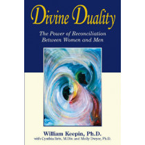 Divine Duality: The Power of Reconciliation Between Women & Men by William Keepin, 9781890772741