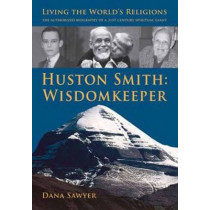 Huston Smith: Wisdomkeeper: Living the World's Religions: the Authorized Biography of a 21st Century Spiritual Giant by Dana Sawyer, 9781891785290