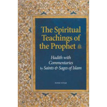 The Spiritual Teachings of the Prophet: Hadith with Commentaries by Saints and Sages of Islam by Tayeb Chouiref, 9781891785856