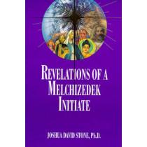 Revelations of a Melchizedek Initiate by Joshua David Stone, 9781891824104