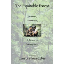 The Equitable Forest: Diversity, Community, and Resource Management by Carol J. Pierce Colfer, 9781891853777