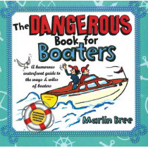 The Dangerous Book for Boaters: A Humorous Waterfront Guide to the Ways & Wiles of Boaters by Marlin Bree, 9781892147158
