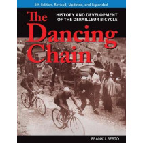 The Dancing Chain: History and Development of the Derailleur Bicycle by Frank J. Berto, 9781892495778