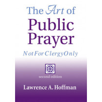 The Art of Public Prayer: Not for Clergy Only by Rabbi Lawrence A. Hoffman, 9781893361065