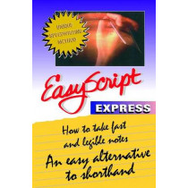 EasyScript Express -- How to Take Fast & Legible Notes: An Easy Alternative to Shorthand by Thomas W. Phelan, 9781893726314