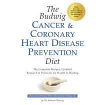 Budwig Cancer & Coronary Heart Disease Prevention Diet: The Complete Recipes, Updated Research & Protocols for Health & Healing by Johanna Budwig, 9781893910423