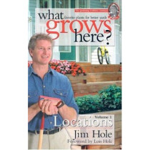 What Grows Here? Locations: Favorite Plants for Better Yards by Jim Hole, 9781894728027