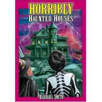 Horribly Haunted Houses: True Ghost Stories by Barbara Smith, 9781894877541