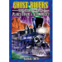 Ghost Riders: True Ghost Stories of Planes, Trains & Automobiles by Barbara Smith, 9781894877565