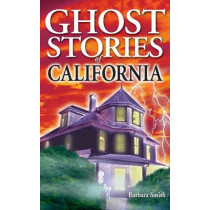 Ghost Stories of California by Barbara Smith, 9781894877824