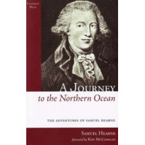 A Journey to the Northern Ocean: The Adventures of Samuel Hearne by Samuel Hearne, 9781894898607