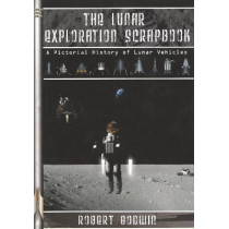 The Lunar Exploration Scrapbook: A Pictorial History of Lunar Vehicles by Robert Godwin, 9781894959698