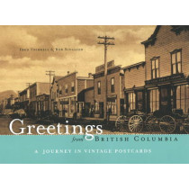 Greetings from British Columbia: A Journey in Vintage Postcards by Fred Thirkell, 9781894974639
