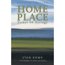 Home Place: Essays on Ecology, Second Edition by Stan Rowe, 9781896300535