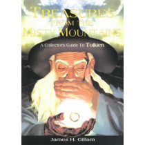 Treasures from the Misty Mountains: A Collector's Guide to Tolkien by James H. Gillam, 9781896522760