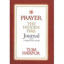 Prayer: The Hidden Fire Journal & Companion Guide: The Hidden Fire Journal & Companion Guide by Tom Harpur, 9781896836324