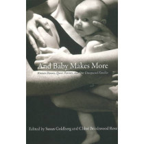 And Baby Makes More: Known Donors, Queer Parents & Our Unexpected Families by Susan Goldberg, 9781897178836