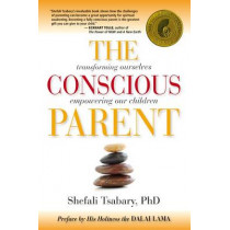 The Conscious Parent: Transforming Ourselves, Empowering Our Children by Dr. Shefali Tsabary, 9781897238455