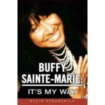 Buffy Sainte-Marie: It's My Way by Blair Stonechild, 9781897252789