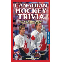 Canadian Hockey Trivia: The Facts, Stats and Strange Tales of Canadian Hockey by J. Alexander Poulton, 9781897277010
