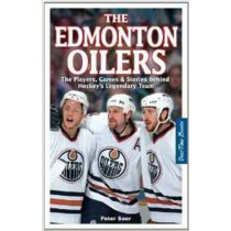 Edmonton Oilers, The: The Players, Games & Stories behind Hockey's Legendary Team by Peter Boer, 9781897277027