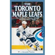 Toronto Maple Leafs, The: The Stories & Players behind the Legendary Team by J. Alexander Poulton, 9781897277164