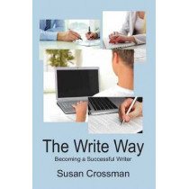 The Write Way: Becoming a Successful Writer by Susan Crossman, 9781897453407