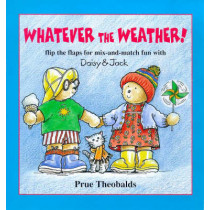 Whatever the Weather!: Flip the Flaps for Mix-and-match Fun with Daisy and Jack by Prue Theobalds, 9781897951323