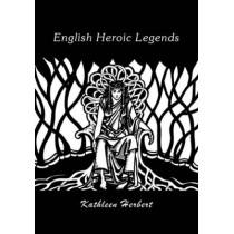 English Heroic Legends by Kathleen Herbert, 9781898281580