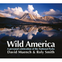 Wild America: A Personal Celebration of the National Parks by David Muench, 9781898481737