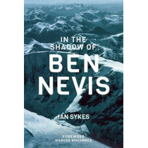 In The Shadow of Ben Nevis by Ian Sykes, 9781898573982
