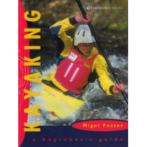 Kayaking: A Beginner's Guide by Nigel Foster, 9781898660521