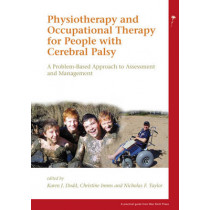 Physiotherapy and Occupational Therapy for People with Cerebral Palsy: A Problem-Based Approach to Assessment and Management by Karen Dodd, 9781898683681