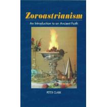 Zoroastrianism: An Introduction to an Ancient Faith by Professor Peter Clark, 9781898723783