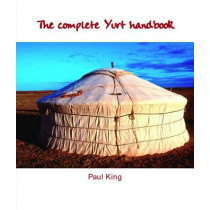 The Complete Yurt Handbook by Paul King, 9781899233083