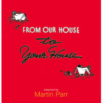From Our House to Your House by Martin Parr, 9781899235346