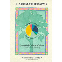 Aromatherapy: Essential Oils in Colour by Rosemary Caddy, 9781899308149