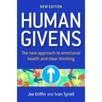 Human Givens: The New Approach to Emotional Health and Clear Thinking by Ivan Tyrrell, 9781899398317