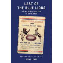 Last of the Blue Lions: The 1938 British Lions Tour of South Africa by Steve Lewis, 9781899807840
