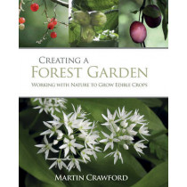 Creating a Forest Garden: Working with Nature to Grow Edible Crops by Martin Crawford, 9781900322621